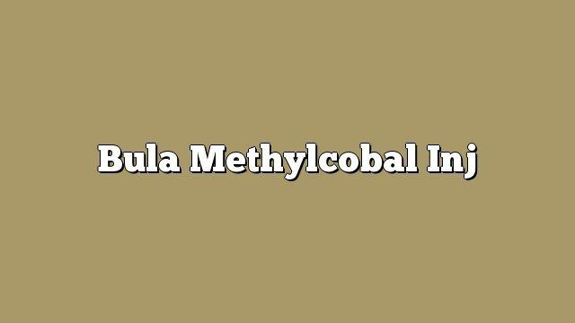 Bula Methylcobal Inj