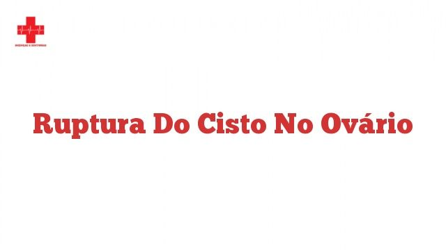 Ruptura do cisto no ovário